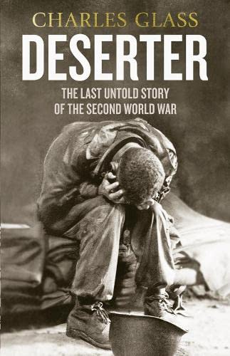 Deserter: The Last Untold Story of the Second World War by Charles Glass