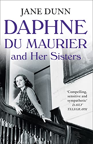 Daphne du Maurier and Her Sisters: The Hidden Lives of Piffy, Bird and Bing by Jane Dunn