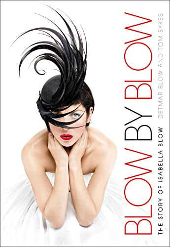 Blow by Blow: The Story of Isabella Blow by Detmar Blow