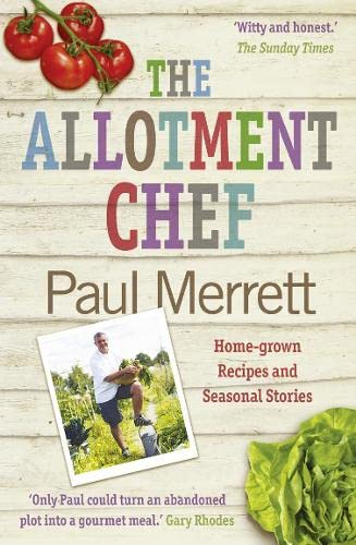 The Allotment Chef: Home-grown Recipes and Seasonal Stories by Paul Merrett