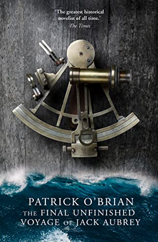The Final, Unfinished Voyage of Jack Aubrey (Aubrey/Maturin Series) By Patrick O'Brian