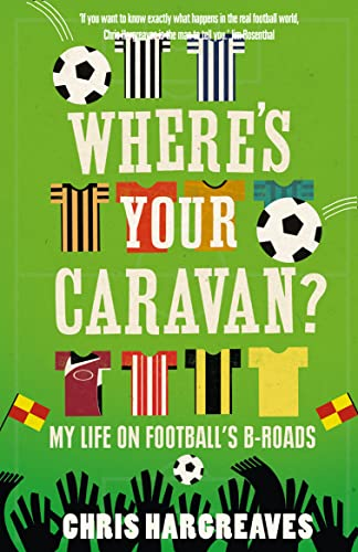 Where's Your Caravan?: My Life on Football's B-Roads by Chris Hargreaves