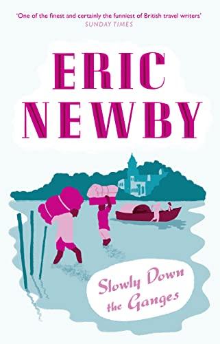 Slowly Down the Ganges von Eric Newby