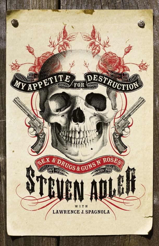 "My Appetite for Destruction: Sex and Drugs and ""Guns 'n' Roses"" by Steven Adler"