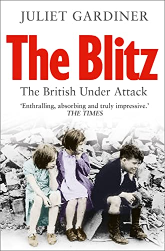 Blitz The Blitz: The British Under Attack By Juliet Gardiner