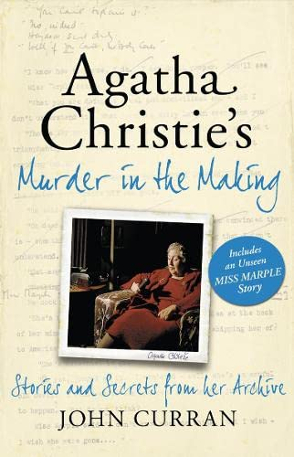 Agatha Christie's Murder in the Making By John Curran