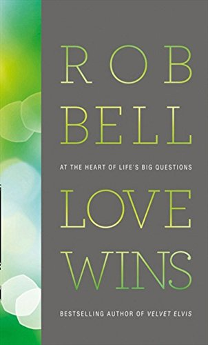 Love Wins: At the Heart of Life's Big Questions by Rob Bell