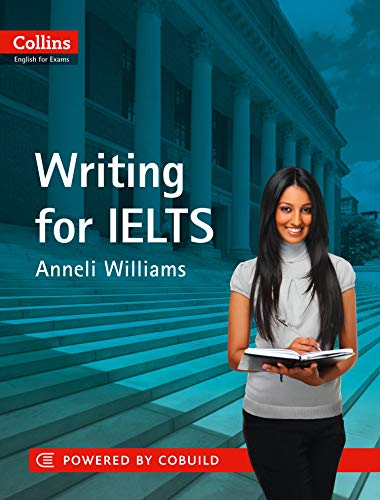 Writing for IELTS (Collins English for Exams): IELTS 5-6+ (B1+) (Collins English for IELTS) By Anneli Williams