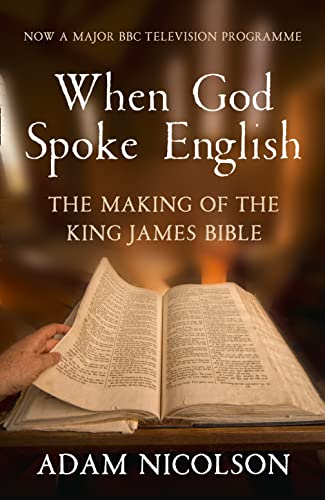 When God Spoke English: The Making of the King James Bible by Adam Nicolson