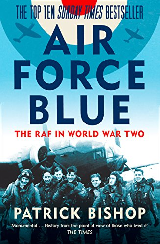 Air Force Blue: The RAF in World War Two - Spearhead of Victory by Patrick Bishop
