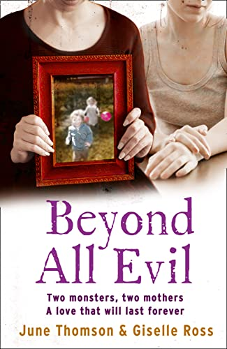 Beyond All Evil: Two Monsters, Two Mothers, a Love That Will Last Forever by June Thomson