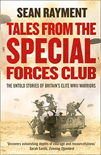 Tales from the Special Forces Club: The Untold Stories of Britain's Elite WWII Warriors By Sean Rayment