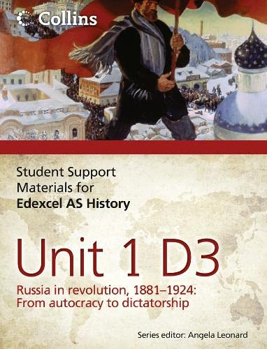 Edexcel AS Unit 1 Option D3: Russia in Revolution, 1881-1924 by Ben Gregory