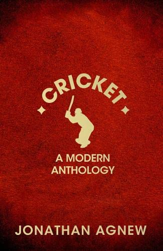 Cricket: a Modern Anthology by Jonathan Agnew