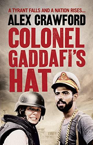 Colonel Gaddafi's Hat By Alex Crawford