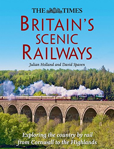Britain?s Scenic Railways: Exploring the country by rail from Cornwall to the Highlands By David Spaven