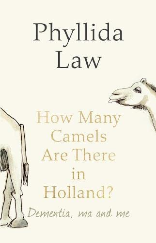 How Many Camels are There in Holland?: Dementia, Ma and Me by Phyllida Law