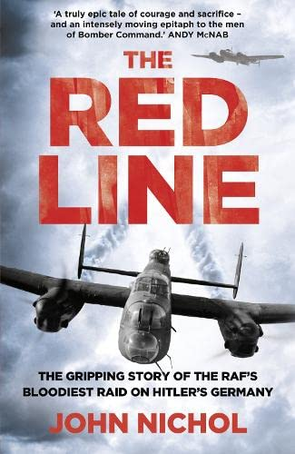 The Red Line: The Gripping Story of the RAF's Bloodiest Raid on Hitler's Germany by John Nichol