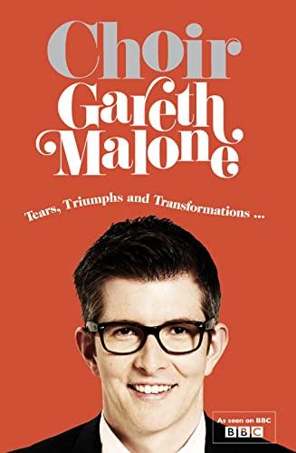 Choir: Gareth Malone By Gareth Malone