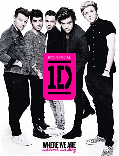 One Direction: Where We Are (100% Official): Our Band, Our Story by One Direction