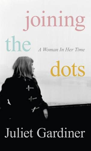 Joining the Dots By Juliet Gardiner