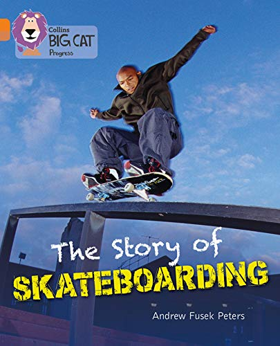 The Story of Skateboarding: Band 06 Orange/Band 12 Copper (Collins Big Cat Progress) By Andrew Peters