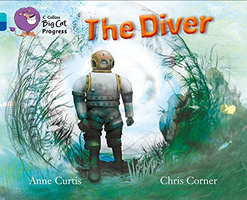 The Diver: Band 07 Turquoise/Band 16 Sapphire (Collins Big Cat Progress) By Anne Curtis