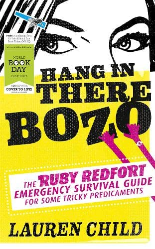 Hang in There Bozo: The Ruby Redfort Emergency Survival Guide for Some Tricky Predicaments (World Book Day Edition 2013) By Lauren Child