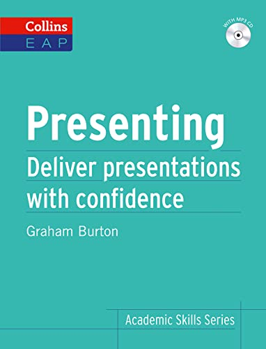 Presenting: Deliver presentations with confidence (Academic Skills) By Graham Burton