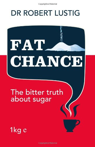 Fat Chance: The Bitter Truth About Sugar by Robert H. Lustig