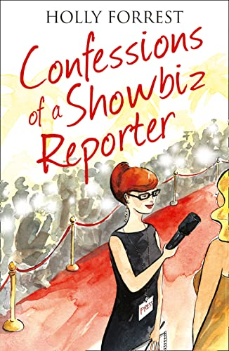 Confessions of a Showbiz Reporter By Holly Forrest