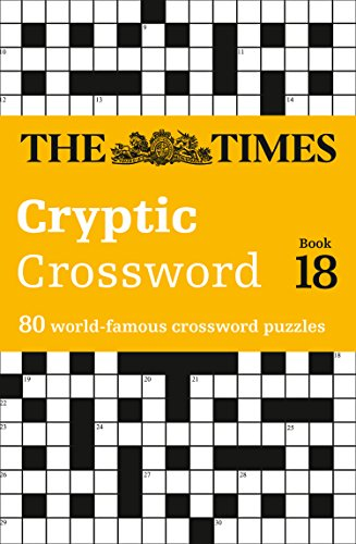 Times Cryptic Crossword Book 18: 80 of the world's most famous crossword puzzles By Richard Browne