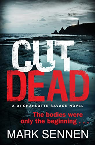 Cut Dead: a DI Charlotte Savage Novel by Mark Sennen