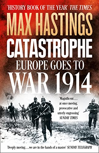 Catastrophe: Europe Goes to War 1914 by Sir Max Hastings