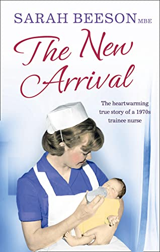 The New Arrival: The Heartwarming True Story of a 1970s Trainee Nurse by Sarah Beeson
