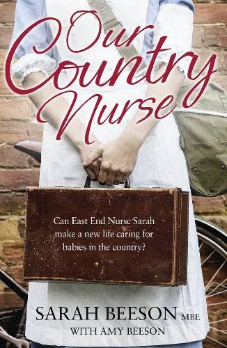 Our Country Nurse: Can East End Nurse Sarah Find a New Life Caring for Babies in the Country? by Sarah Beeson
