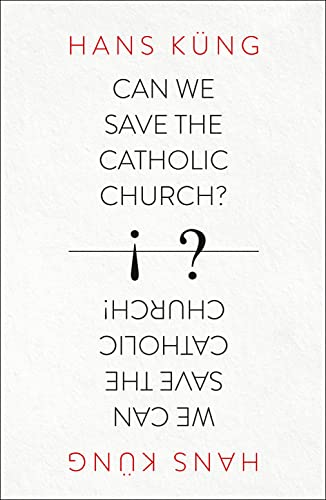 Can We Save the Catholic Church? By Hans Kung