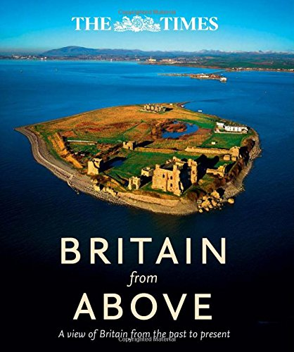 Britain from Above: A view of Britain from the past to present (Times) By Times Atlases