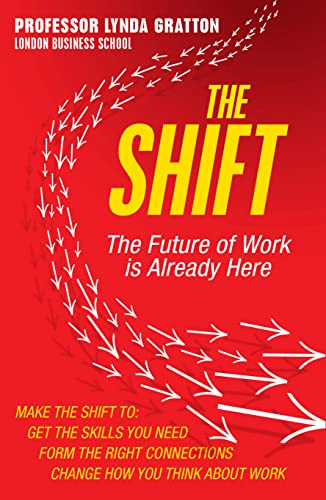 The Shift: The Future of Work is Already Here By Lynda Gratton