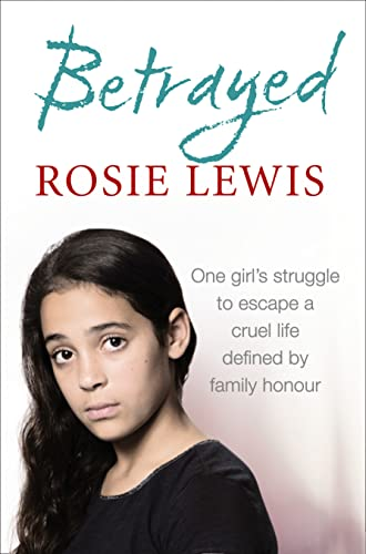 Betrayed: The Heartbreaking True Story of a Struggle to Escape a Cruel Life Defined by Family Honour by Rosie Lewis