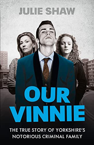 Our Vinnie: The True Story of Yorkshire's Notorious Criminal Family by Julie Shaw