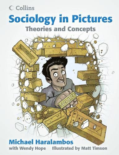 Sociology in Pictures - Theories and Concepts by Michael Haralambos