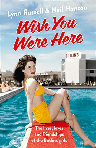 Wish You Were Here: The Lives, Loves and Friendships of the Butlin's Girls by Lynn Russell