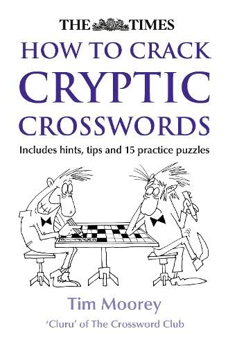 The Times How to Crack Cryptic Crosswords by Tim Moorey
