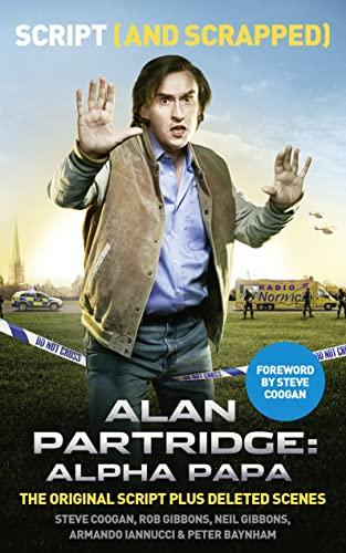 Alan Partridge: Alpha Papa: Script (and Scrapped) By Steve Coogan