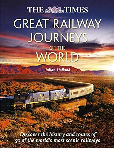 Great Railway Journeys of the World (Times) By Julian Holland
