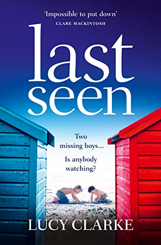 Last Seen: A summer thriller full of secrets and twists, a gripping read for 2017! by Lucy Clarke