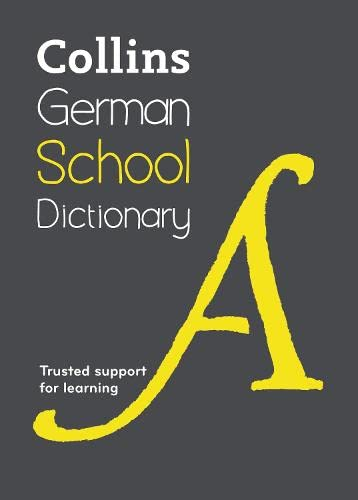 Collins German School Dictionary: Trusted support for learning (Collins School) By Collins Dictionaries