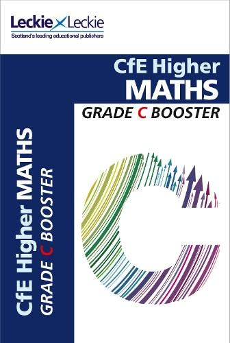 CfE Higher Maths Grade Booster: How to achieve your best (Grade Booster) By Leckie & Leckie