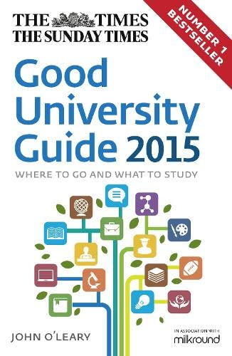 The Times Good University Guide: Where to go and what to study: 2015 by John O'Leary